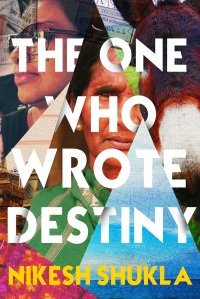 The One Who Wrote Destiny by Nikesh Shukla