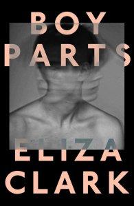 Boy Parts by Eliza Clark.