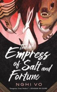 The Empress of Salt and Fortune by Nghi Vo.