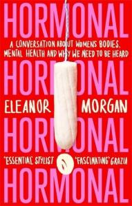 Hormonal by Eleanor Morgan.