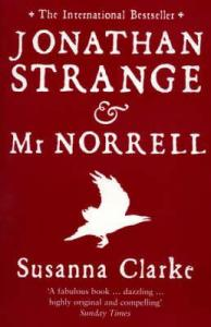 Jonathan Strange and Mr Norrell by Susanna Clarke.