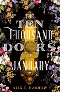 The Ten Thousand Doors of January by Alix E Harrow.